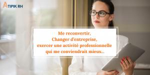 Me reconvertir, Changer d'entreprise, exercer une activité professionnelle qui me conviendrait mieux…